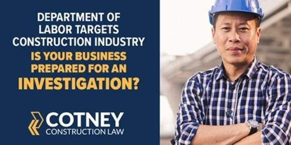 Cotney Construction Law Department Labor  Targets Construction Industry