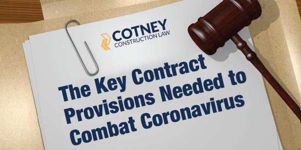Cotney Construction Law - The Key Contract Provisions Needed to Combat Coronavirus