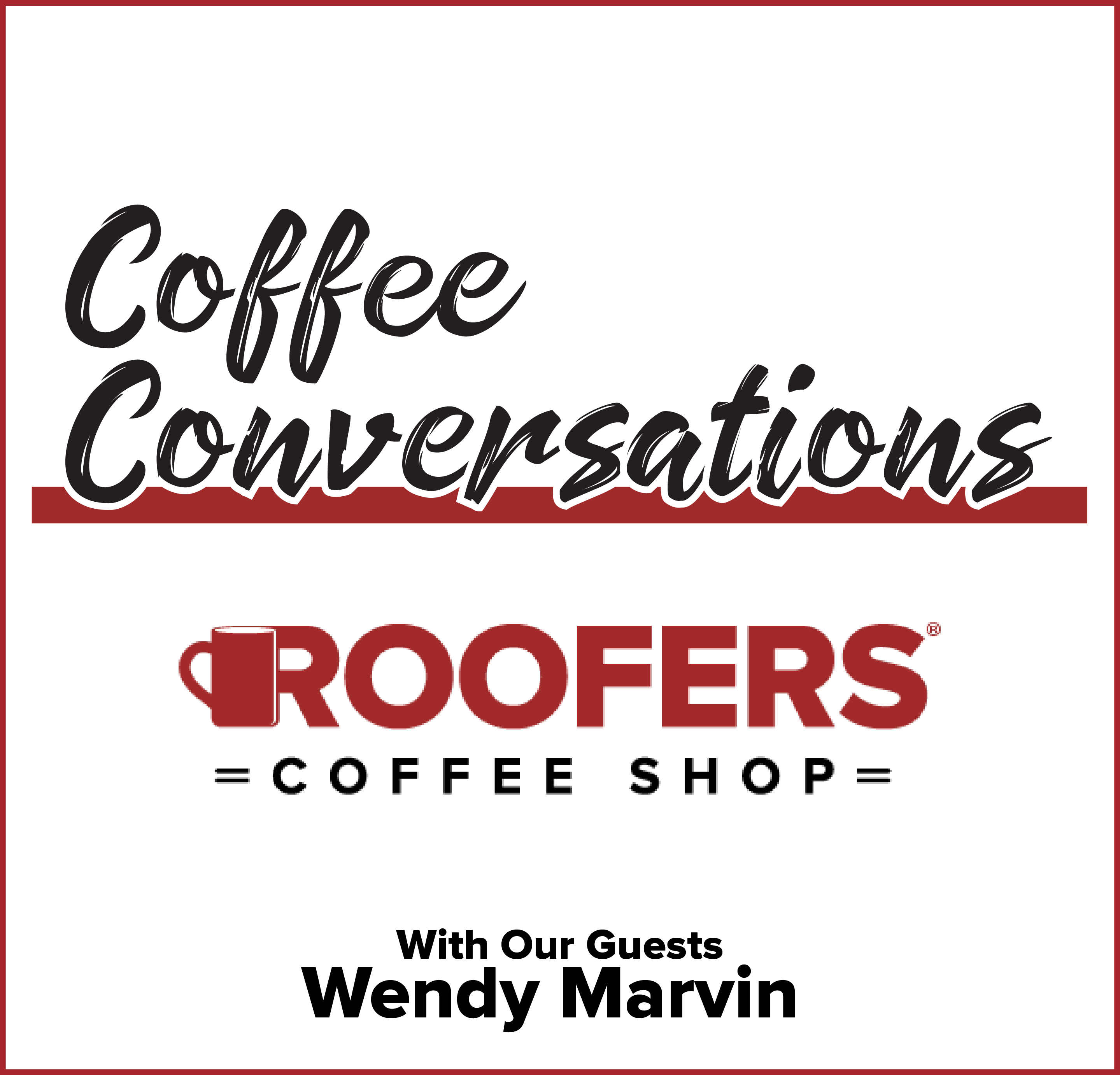 Coffee Conversations with Guest Wendy Marvin