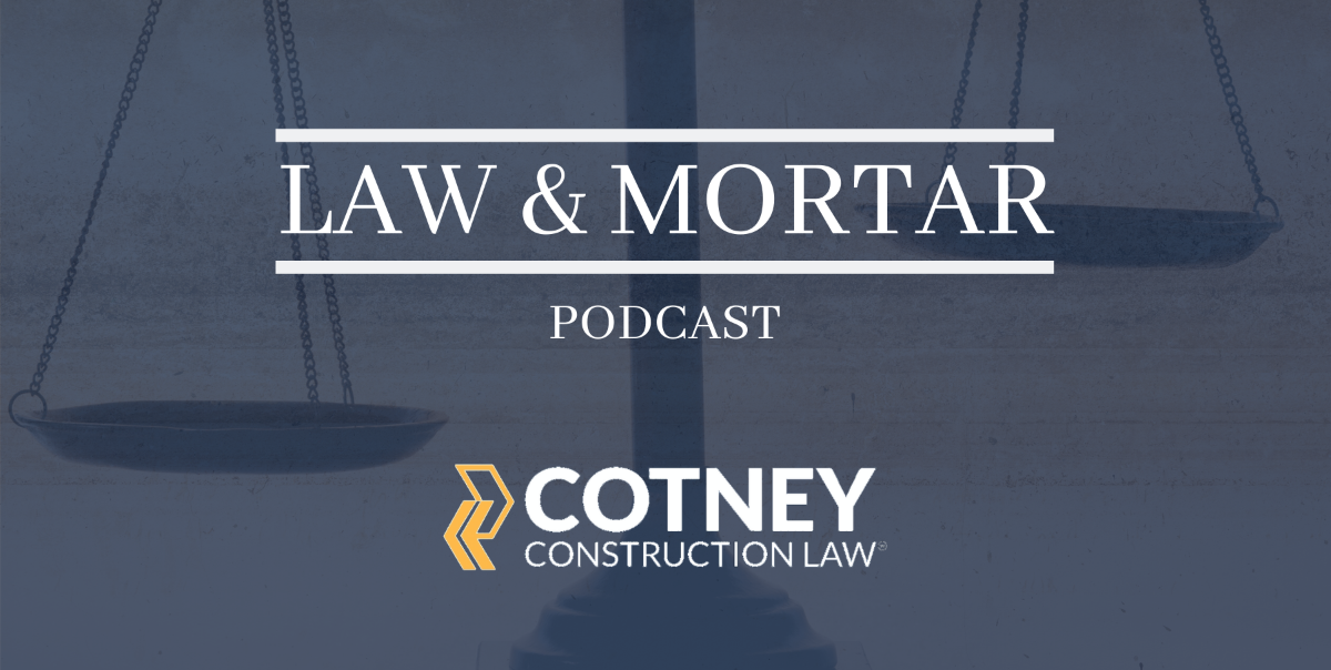 Cotney Construction Law - Law & Mortar Podcast With Trent Cotney and John Kenney